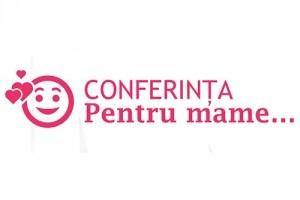 Conferinta pentru mame - 30 noiembrie 2014