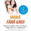 """Editura Niculescu lansează cartea-fenomen """"Mamă fără griji. Scapă de telefon, liste, probleme… Alege doar ce-i important!"""""""